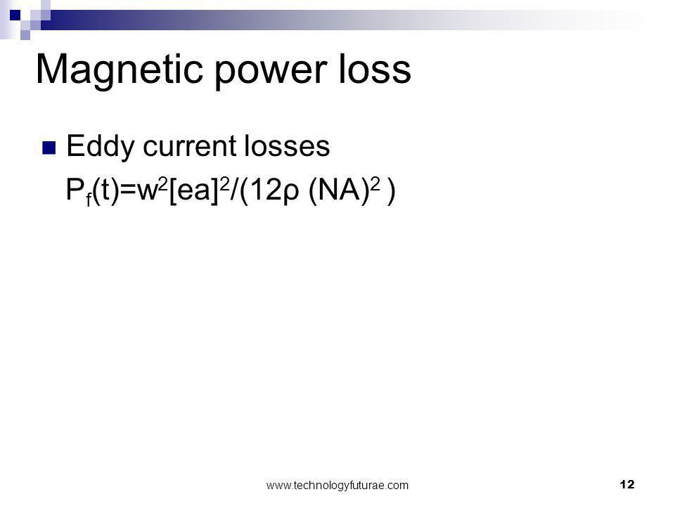 Magnetic power loss Eddy current losses Pf(t)=w2[ea]2/(12ρ (NA)2 )